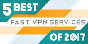 Fastest VPN of 2017
