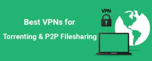 Best VPN for Torrenting for 2017